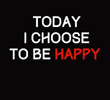 Today I Choose to be Happy by quotesutra