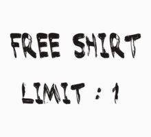 Free Shirt : Limit 1 by MadManHolleran