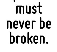 A promise must never be broken. by Quotr