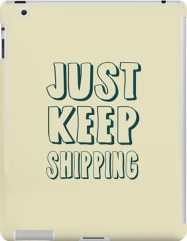 Just Keep Shipping by saniday
