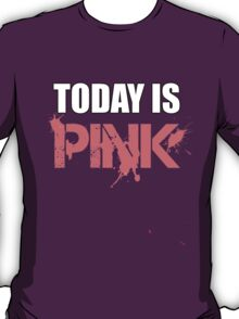 Today is Pink T-Shirt