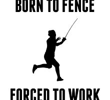 Born To Fence Forced To Work by kwg2200