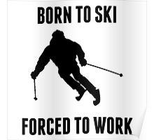 Born To Ski Forced To Work Poster