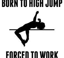 Born To High Jump Forced To Work by kwg2200