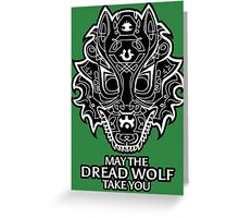 May the Dread Wolf Take You Greeting Card