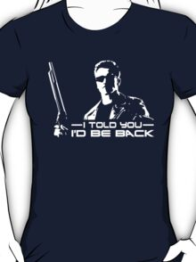 I'll be back - I told you T-Shirt