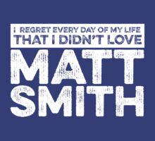 Regret Every Day I Didn't Love Matt Smith (Variant) by rsfdesigns