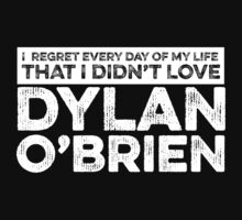 Regret Every Day I Didn't Love Dylan O'Brien (Variant) by rsfdesigns