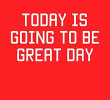 Today is Going to be Great Day by quotesutra