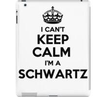 I cant keep calm Im a SCHWARTZ iPad Case/Skin