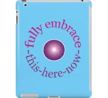 "fully embrace ""THIS-HERE-NOW"" iPad Case/Skin"