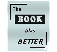 The Book Was Better - Reading Addicted Poster