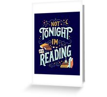 Not tonight, I'm reading - Books Addicted Greeting Card