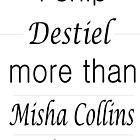 I Ship Destiel More Than Misha by fmckenzie