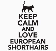 Keep calm and love European Shorthairs by Designzz