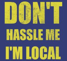 Don't Hassle Me I'm Local by KDGrafx