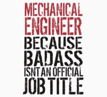 Hilarious 'Mechanical Engineer because Badass Isn't an Official Job Title' Tshirt, Accessories and Gifts by Albany Retro
