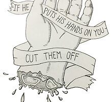 If He Puts His Hands On You Cut Them Off  by immajbri