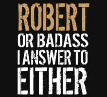 Hilarious 'Robert or Badass, I answer to Both' Comedy T-Shirt and Accessories by Albany Retro
