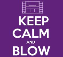 Keep Calm and Blow by 4getsundaydrvs