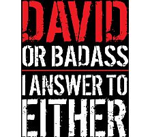 Hilarious 'David or Badass, I answer to Both' Comedy T-Shirt and Accessories Photographic Print