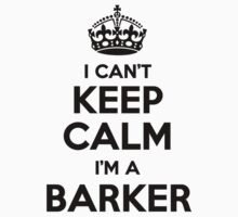 I cant keep calm Im a BARKER by icant