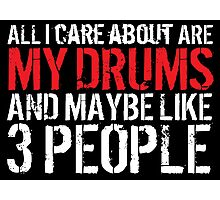 Limited Edition 'All I Care About Are My Drums and Maybe Like 3 People' Funny T-Shirt Photographic Print