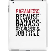 Humorous 'Paramedic because Badass Isn't an Official Job Title' Tshirt, Accessories and Gifts iPad Case/Skin