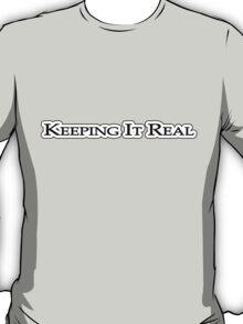 Keeping it real T-Shirt
