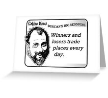 Winners and Losers Trade Places Every Day Greeting Card
