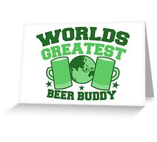 Worlds greatest BEER BUDDY (in green for St Patricks day!) Greeting Card