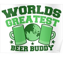 Worlds greatest BEER BUDDY (in green for St Patricks day!) Poster