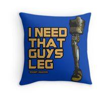 I Need That Guy's Leg Throw Pillow