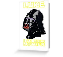 Luke I am your Mother Greeting Card