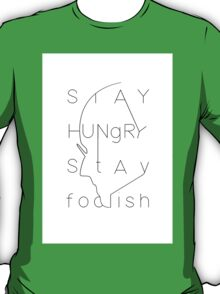 Stay hungry, stay foolish! T-Shirt
