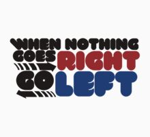 When nothing goes right go left by Boogiemonst