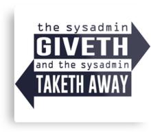 Sysadmin Giveth and Taketh Away Metal Print