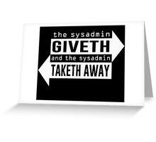 Sysadmin Giveth and Taketh Away Greeting Card