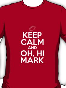 Keep Calm and Oh, Hi Mark T-Shirt