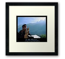 In the Moment - is where the master craftsman resides Framed Print