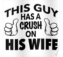 Funny 'This Guy Has a Crush On His Wife' T-Shirt and accessories Poster