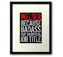 Excellent 'Welder because Badass Isn't an Official Job Title' Tshirt, Accessories and Gifts Framed Print
