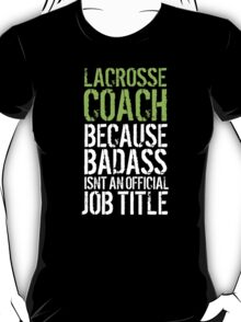 Humorous 'Lacrosse Coach because Badass Isn't an Official Job Title' Tshirt, Accessories and Gifts T-Shirt