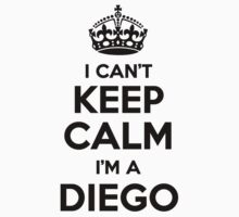 I cant keep calm Im a DIEGO by icant