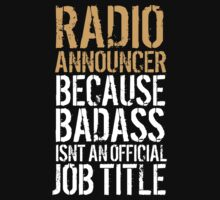 Funny 'Radio Announcer because Badass Isn't an Official Job Title' Tshirt, Accessories and Gifts by Albany Retro