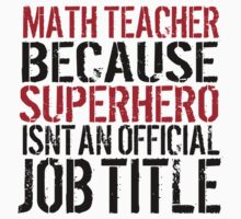 Funny 'Math Teacher Because Superhero Isn't an official Job Title' T-Shirt by Albany Retro