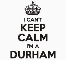 I cant keep calm Im a DURHAM T-Shirt
