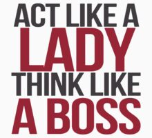 Act like a lady  Think like a boss by Viterbo