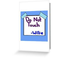DO NOT TOUCH -willie Greeting Card