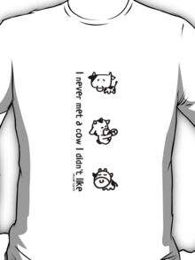 I never met a cow I didn't like (black text) T-Shirt